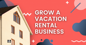 Grow A Vacation Rental Business